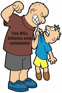 You WILL enhance your campaigns!